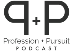 Profession and Pursuit Podcast
