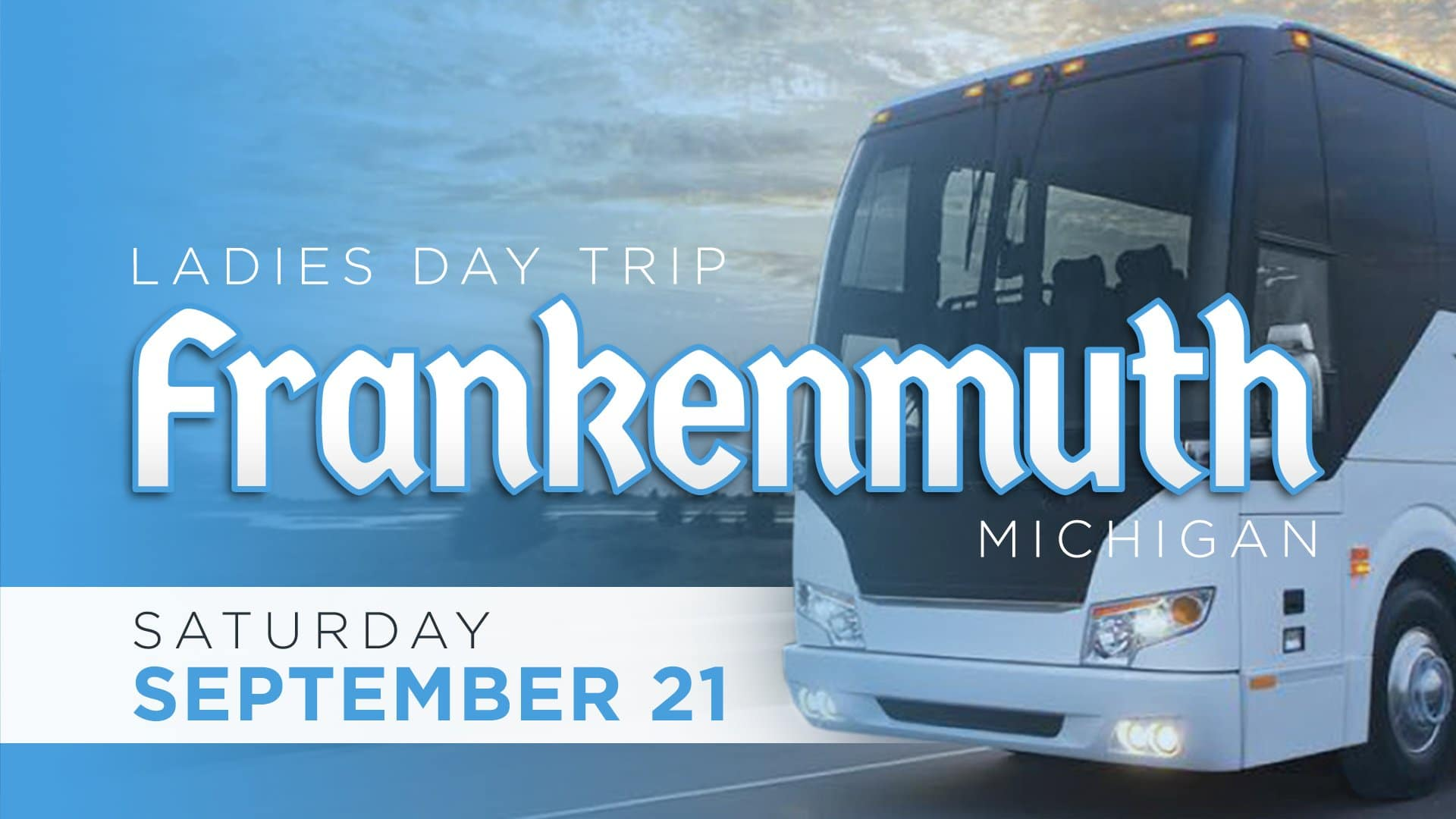 Ladies Day Trip to Frankenmuth Michigan on Saturday September 21 with a large coach bus.